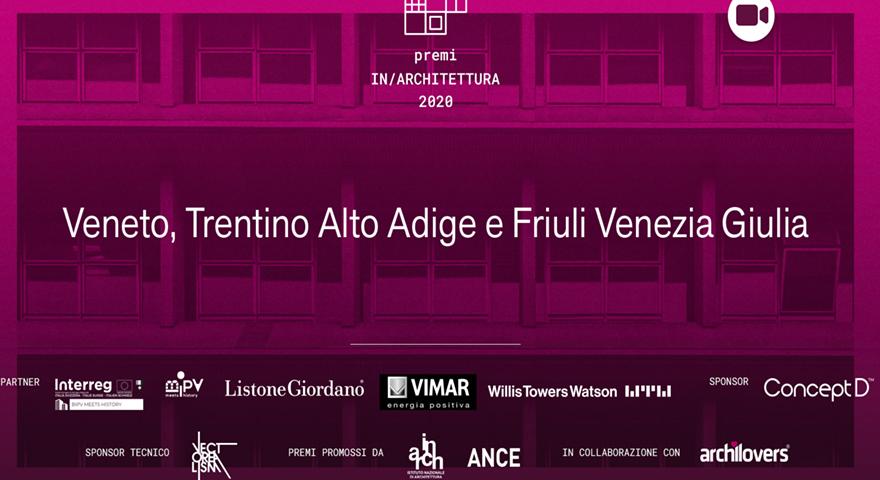 Cerimonia premiazione in live streaming dei Premi In/Architettura 2020 delle regioni Veneto, Friuli Venezia Giuli e Trentino
